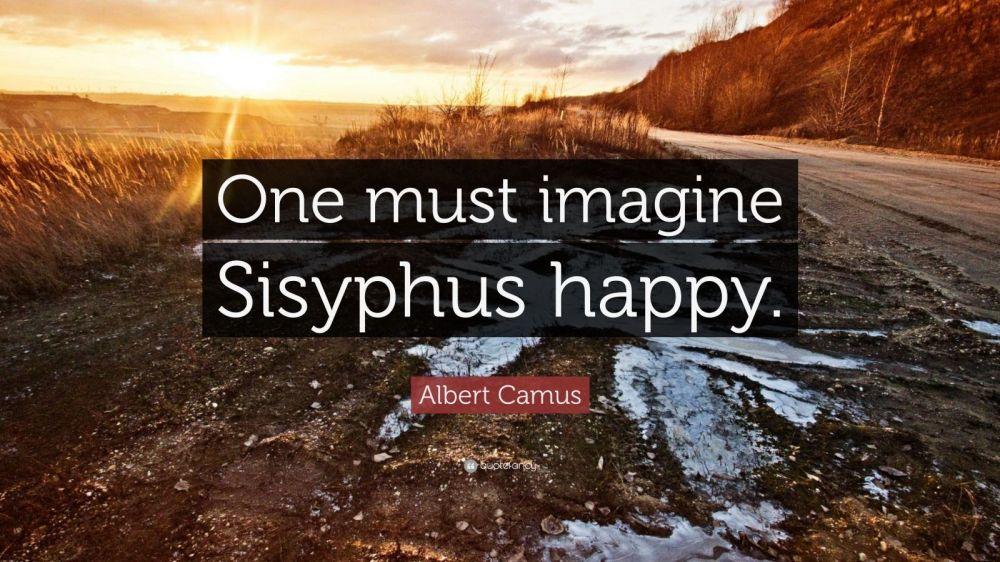 66107-Albert-Camus-Quote-One-must-imagine-Sisyphus-happy.jpg